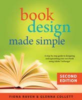 Book Design Made Simple A Step-by-Step Guide to Designing & Typesetting Your Own Book Using Adobe InDesign by Fiona Raven, Glenna Collett