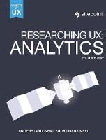 Researching UX - Analytics Understanding is the Heart of Great UX by Luke Hay