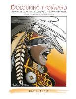 Colouring It Forward - Decouvrez L'Art Et La Sagesse Des Pieds-Noirs Un Livre D'Oeuvres Autochtones a Colorier by Diana Frost, Camille Pablo Russell