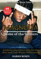 Magnolia Home of Tha Soldiers: Exclusive Interviews with the Hot Boys & Cash Money Millionaires by Harris Rosen