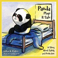 Panda Plays It Safe A Story about Safety and Protection by Gillian K Parker
