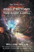 2020 & Beyond This Is Not a Drill by Willow Willis