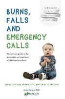 Burns, Falls and Emergency Calls First Aid for Babies and Children from Tots to Teens. The Ultimate Guide to Help Your Family in an Emergency by Emma Hammett