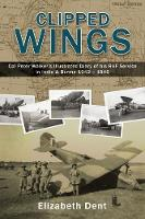 Clipped Wings Illustrated Diary of My RAF Service in India & Burma 1942-1946 by CPL Peter Walker by Elizabeth Dent