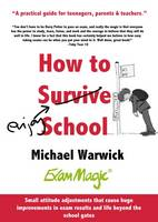 How How to Survive School A Practical Guide for Teenagers, Parents and Teachers by