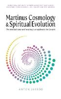 Martinus Cosmology and Spiritual Evolution: The Essential Ideas and Teachings, as Applied to the Gospels by Anton Jarrod