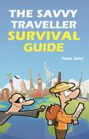 The Savvy Traveller Survival Guide by Peter John