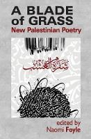 A Blade of Grass New Palestinian Poetry by Naomi Foyle