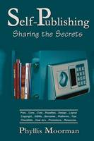 Self-Publishing Sharing the Secrets by Phyllis Moorman