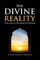The Divine Reality God, Islam and the Mirage of Atheism by Hamza Andreas Tzortzis