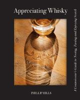 Appreciating Whisky The Connoisseur's Guide to Nosing, Tasting and Enjoying Scotch by Phillip Hills