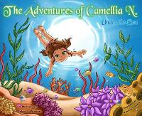 The Adventures of Camellia N. Under the Sea by Debra Wideroe