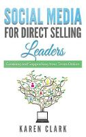 Social Media for Direct Selling Leaders Growing and Supporting Your Team Online by Karen Clark