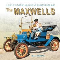 The Maxwells A Story of a Young Boy and an Old Car Sharing the Same Name by Bill C Dubats
