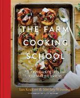 The Farm Cooking School Techniques and Recipes That Celebrate The Seasons by Ian Knauer, Shelley Wiseman, Guy Ambrosino