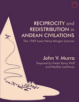 Reciprocity and Redistribution in Andean Civilizations The 1969 Lewis Henry Morgan Lectures by John V. Murra