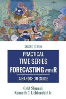 Practical Time Series Forecasting with R A Hands-On Guide [2nd Edition] by Galit (University of Maryland College Park) Shmueli, Jr Kenneth C Lichtendahl