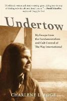 Undertow My Escape from the Fundamentalism and Cult Control of the Way International by Charlene L Edge