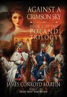 Against a Crimson Sky (the Poland Trilogy Book 2) by James Conroyd Martin
