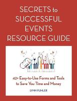 Secrets to Successful Events Resource Guide 42+ Easy-To-Use Forms and Tools to Save You Time and Money by Lynn Fuhler