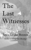 The Last Witnesses by Anne Louise Bannon