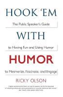 Hook 'em with Humor The Public Speaker's Guide to Having Fun and Using Humor to Mesmerize, Fascinate, and Engage by Ricky Olson, Jerry Corley