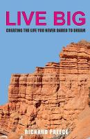 Live Big Creating the Life You Never Dared to Dream by Richard Preece