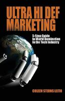 Ultra Hi Def Marketing The 5-Step Guide to Total World Domination in the Tech Industry by Coleen Sterns Leith