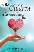 The Children Who Raised Me by Shivonne Costa