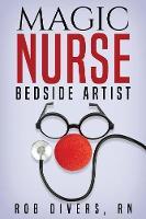 Magic Nurse - Bedside Artist by Rob Divers Rn