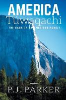 America Tuwaqachi The Saga of an American Family by P J Parker