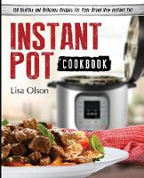 Instant Pot Cookbook 150 Healthy and Delicious Recipes for Your Brand New Instant Pot by Lisa Olson