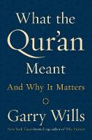 What The Qur'an Meant And Why It Matters by Garry Wills