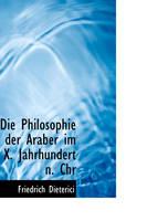Die Philosophie Der Araber Im X. Jahrhundert N. Chr by Friedrich Heinrich Dieterici