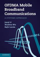OFDMA Mobile Broadband Communications A Systems Approach by Junyi Li, Xinzhou Wu, Rajiv Laroia