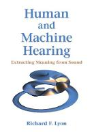 Human and Machine Hearing Extracting Meaning from Sound by Richard F. Lyon