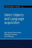 Direct Objects and Language Acquisition by Ana Teresa (University of Toronto) Perez-Leroux, Mihaela (University of Toronto) Pirvulescu, Yves (University of Toron Roberge