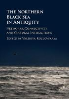 The Northern Black Sea in Antiquity Networks, Connectivity, and Cultural Interactions by Valeriya (Tufts University, Massachusetts) Kozlovskaya