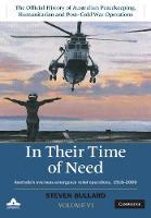 In Their Time of Need Australia's Overseas Emergency Relief Operations 1918-2010 by Steven Bullard