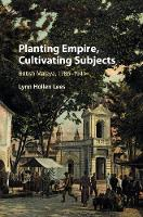 Planting Empire, Cultivating Subjects British Rule Malaya, 1786-1941 by Lynn Hollen (University of Pennsylvania) Lees