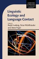 Linguistic Ecology and Language Contact by Ralph (Martin Luther-Universitat Halle-Wittenburg, Germany) Ludwig