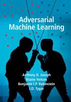 Adversarial Machine Learning by Anthony D. Joseph, Blaine Nelson, Benjamin I. P. Rubinstein, J. D. Tygar
