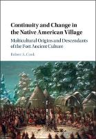 Continuity and Change in the Native American Village Multicultural Origins and Descendants of the Fort Ancient Culture by Robert A. (Ohio State University) Cook