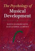 The Psychology of Musical Development by David (Roehampton University, London) Hargreaves, Alexandra (Keele University) Lamont