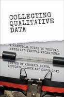 Collecting Qualitative Data A Practical Guide to Textual, Media and Virtual Techniques by Dr. Virginia (University of Auckland) Braun