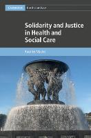 Solidarity and Justice in Health and Social Care by Ruud Ter Meulen