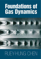 Foundations of Gas Dynamics by Ruey-Hung (New Mexico State University) Chen