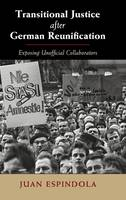 Transitional Justice after German Reunification Exposing Unofficial Collaborators by Juan Espindola