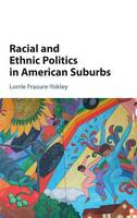 Racial and Ethnic Politics in American Suburbs by Lorrie (University of California, Los Angeles) Frasure-Yokley