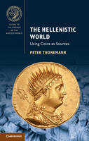 The Hellenistic World Using Coins as Sources by Peter Thonemann